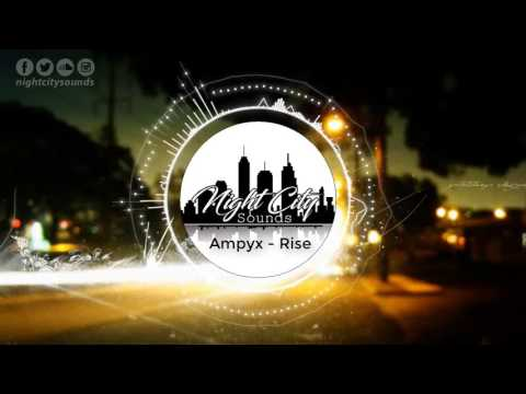 Ampyx - Rise  [ NCS Release ] Night City Sounds