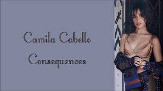 Camila Cabello Consequences Lyrics Audio