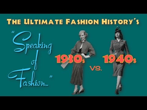 SPEAKING of FASHION: The 1930s vs. The 1940s