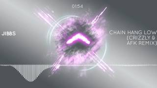 Jibbs - Chain Hang Low (Crizzly & AFK Remix)[Dubstep]