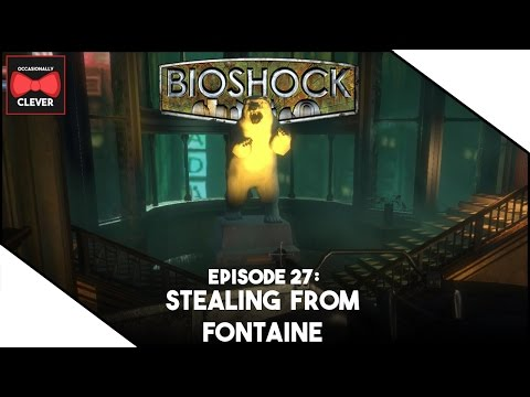 Bioshock - Episode 27: Stealing from Fontaine