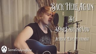 Back Here Again (Acoustic) LIVE FROM YOUNOW // SomeUndyingVow
