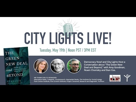 CITY LIGHTS LIVE!: Amy Goodman, Noam Chomsky, And Stan Cox Discussing The Green New Deal And Beyond