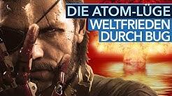 Die große Atom-Lüge - Ein Bug in Metal Gear Solid 5 bringt den Weltfrieden