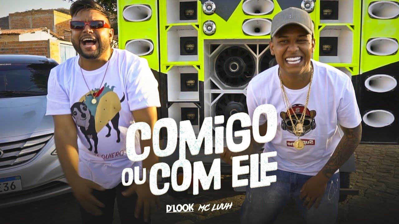Download Comigo ou Com Ele - MC LUUH & DLOOK (Clipe Oficial)