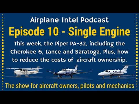 010 - The Piper PA-32 Cherokee Six, Lance & Saratoga + More - Airplane Intel Podcast