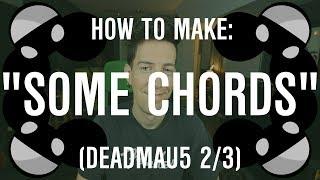 """How to Make """"Some Chords"""" by Deadmau5 (Deadmau5 Series 2/3)"""