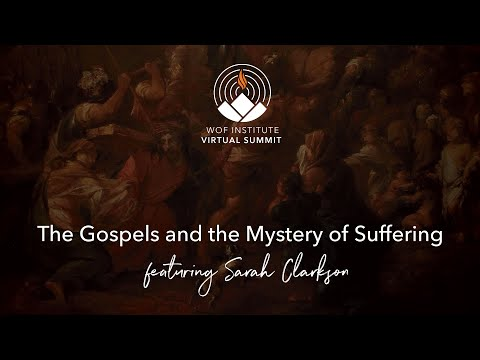 The Gospels and the Mystery of Suffering (Scripture Summit Day #5)