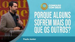 Porque Alguns Sofrem Mais do que Outros | Pr Paulo Junior