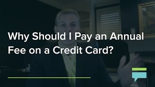 Why Should I Pay An Annual Fee On A Credit Card?