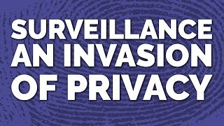 Surveillance An Invasion of Privacy
