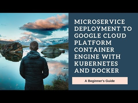Micro Service Deployment on Google Cloud Kubernetes Engine with Docker