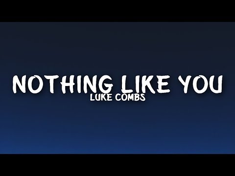 Luke Combs - Nothing Like You (Lyrics)