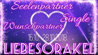 Liebsorakel 15.10. -  28.10.2018   Seelenpartner   Wunschpartner   Single