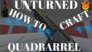 unturned how to make quadbarrel