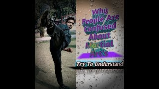 Why people's are confused about Martial Arts.