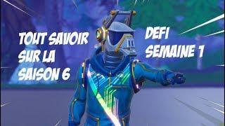 FORTNITE ! TOUT SAVOIR SUR LA SAISON 6 ! DEFI DE LA SEMAINE 1 SAISON 6