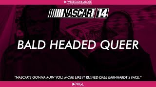 Nascar 14 Reactions - Bald Headed Queer and Many Threats (Final Video For Nascar 14)