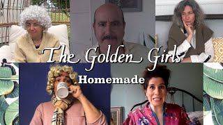 Golden Girls Homemade (Quarantine Episode)