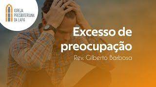 Excesso de preocupação - Rev. Gilberto Barbosa