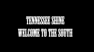 Tennessee Shine - Welcome to the South (Lyric)