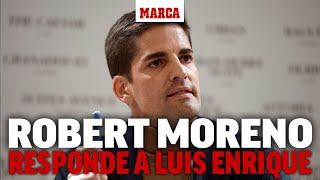 Robert Moreno responde a Luis Enrique: