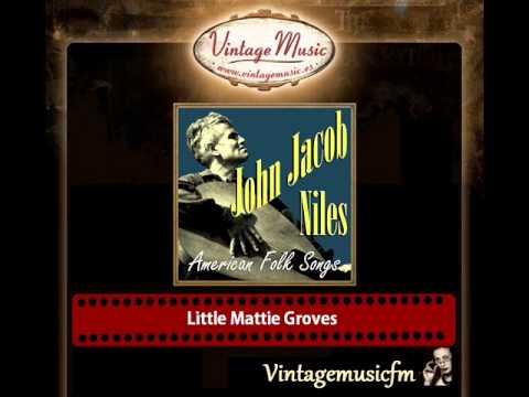John Jacob Niles – Little Mattie Groves