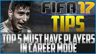 FIFA 17 Tips: Top 5 Must Have Players in Career Mode!