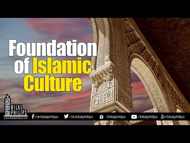 Foundation of Islamic Culture - Dr Bilal Philips