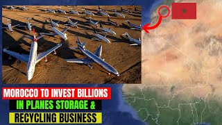 Morocco Plans Multi Billion Investment In Planes Storage And Recycling Business