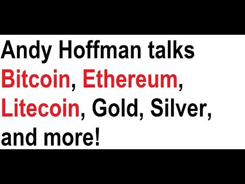 Andy Hoffman talks Bitcoin, Ethereum, Litecoin, Gold, Silver, and more!