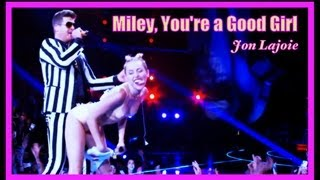 Repeat youtube video Miley, You're a Good Girl (Jon Lajoie)