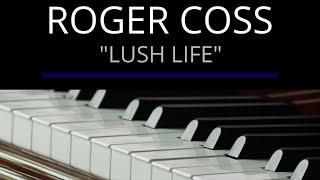 "Roger Coss - ""Lush Life"" [Solo Piano]"