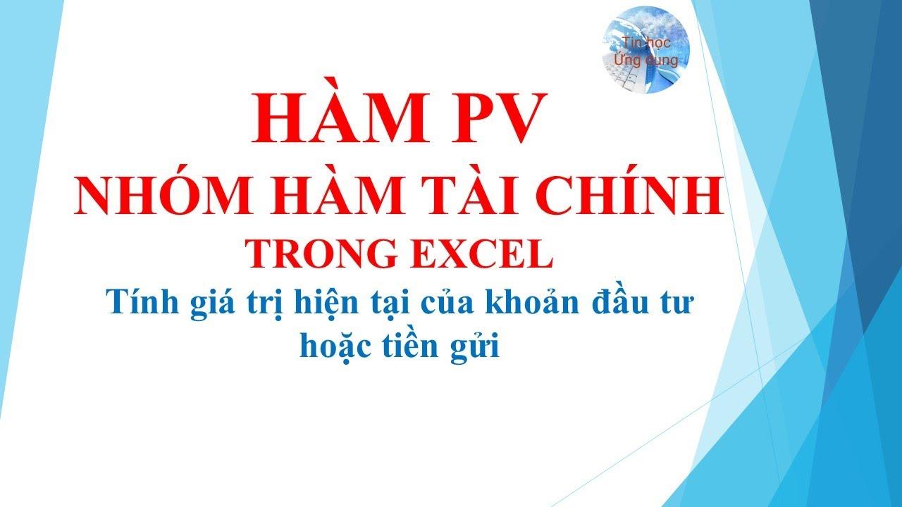 Hàm PV và cách sử dụng Hàm PV trong excel   Hàm tài chính trong excel   Tin học ứng dụng