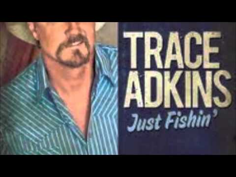 Just Fishin'- Trace Adkins