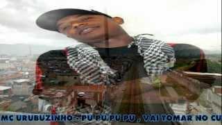 MC URUBUZINHO - PU PU PU PU , VAI TOMAR NO CU  ♪♫ ((Dú L Dj Da Vintém))