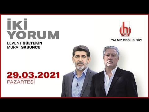 Levent Gültekin ve Murat Sabuncu ile İki Yorum | 29 Mart 2021