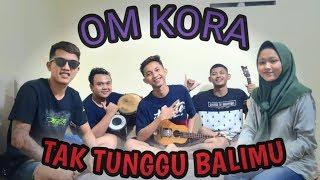 Tak Tunggu Balimu-Om Kora | Cover Pengamen Kondang