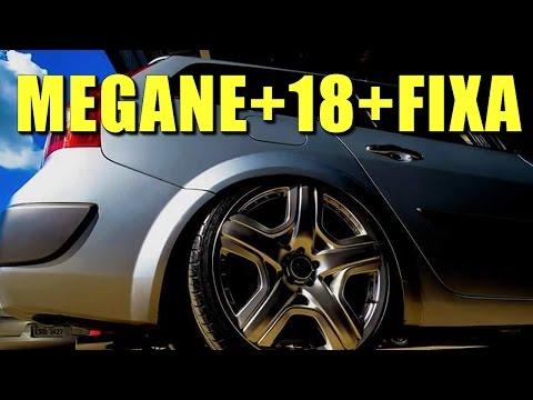 Megane + 18 + FIXA = SUPER TOP (Rebaixado)