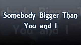"""Somebody Bigger Than You and I"""