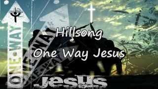 Hillsong - One Way Jesus [with lyrics]