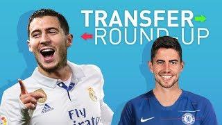 HAZARD TO REAL MADRID? JORGINHO TO CHELSEA? TRANSFER ROUNDUP!