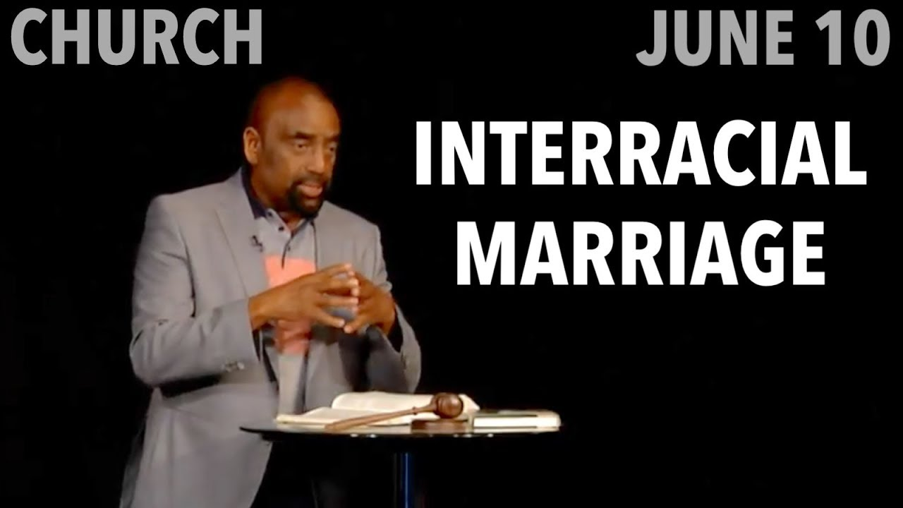 Interracial Marriage: What's the Problem? (Church, June 10)