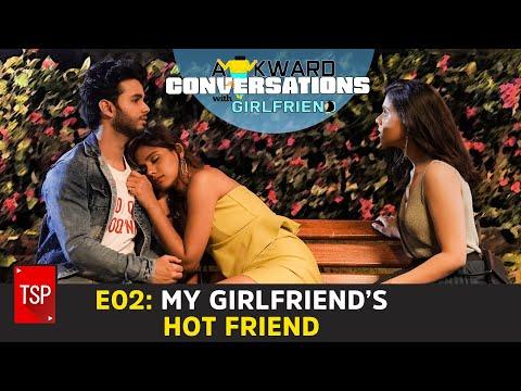 Awkward Conversations With Girlfriend | E02: My Girlfriend's Hot Friend | TSP Originals