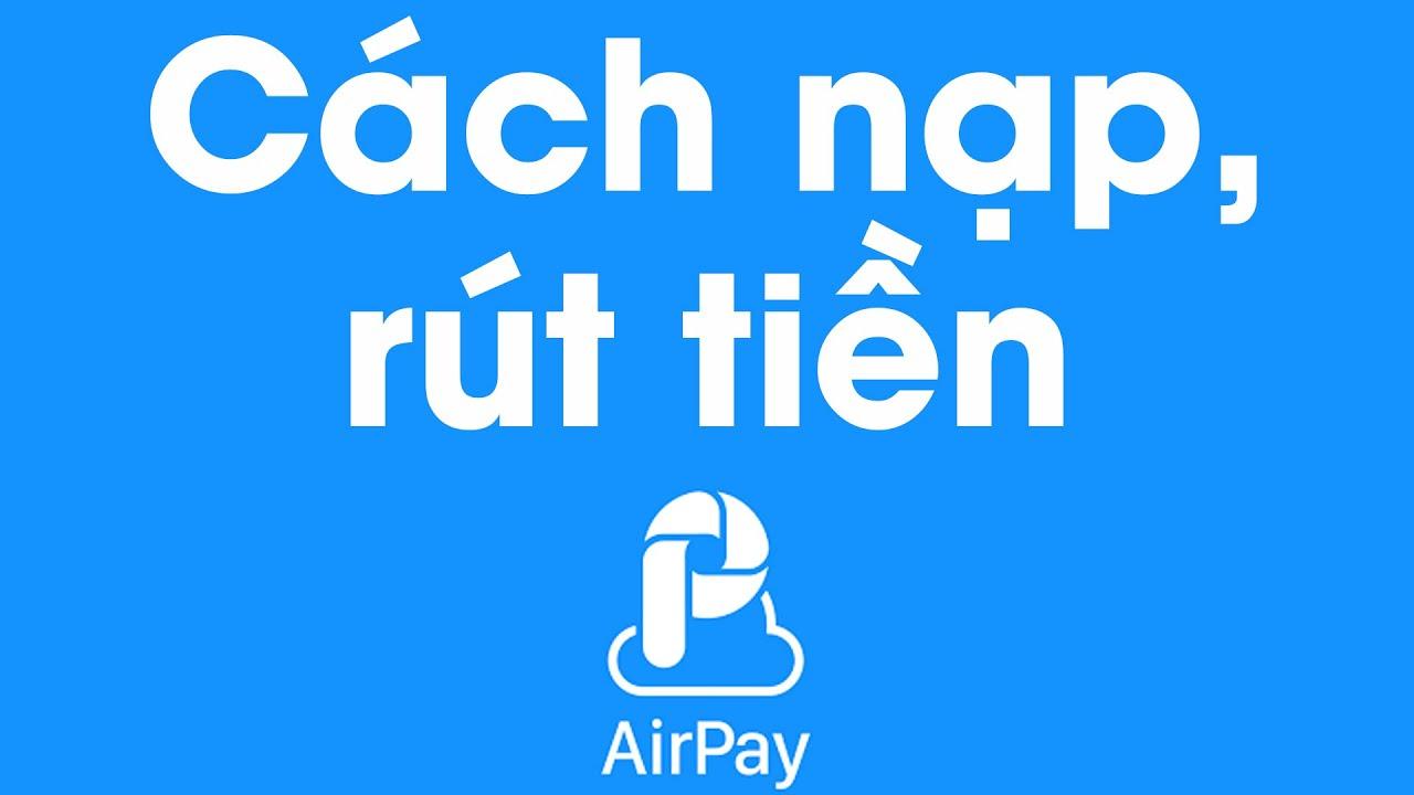[Hướng dẫn] Cách nạp/rút tiền ví Airpay miễn phí – Ditadi.net