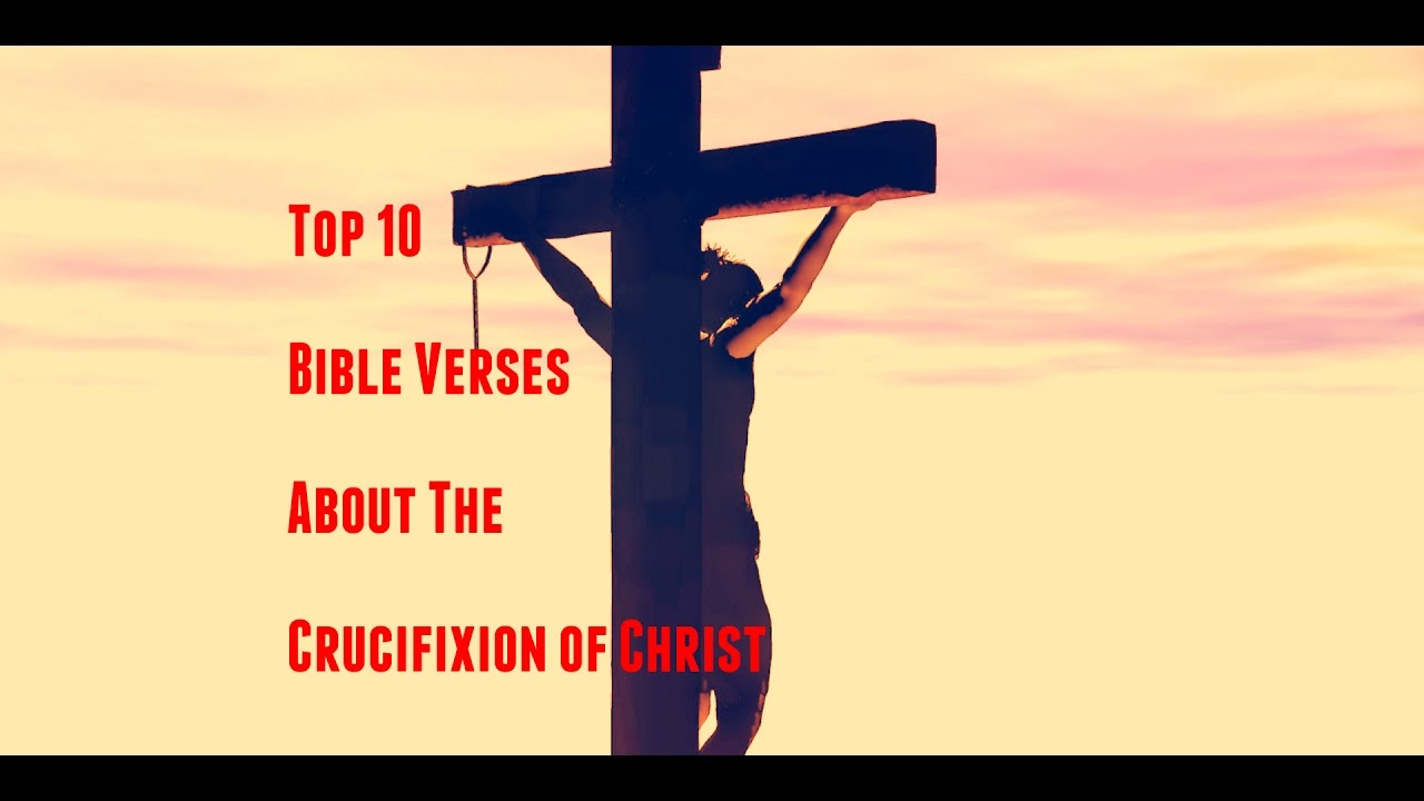 10 Bible Verses About The Crucifixion of Christ