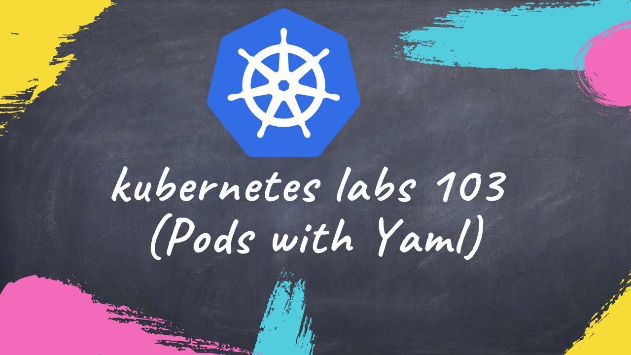 Free Kubernetes lab 103 Pods with Yaml