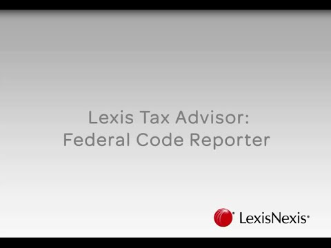 Lexis Tax Advisor Federal Code Reporter: Lexis Advance® Tax Show Me How Video Series