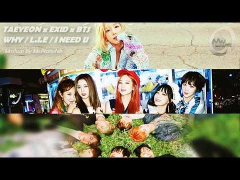 TAEYEON x EXID x BTS - WHY/L.I.E/I NEED U (MashUp)