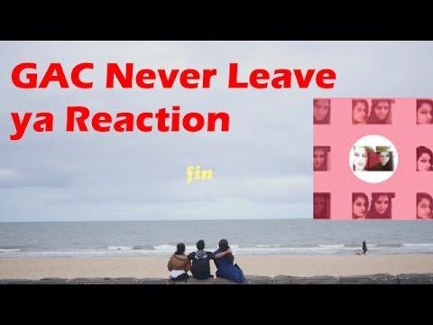 GAC Never Leave Ya Reaction [ Never Gon' leave'em ]